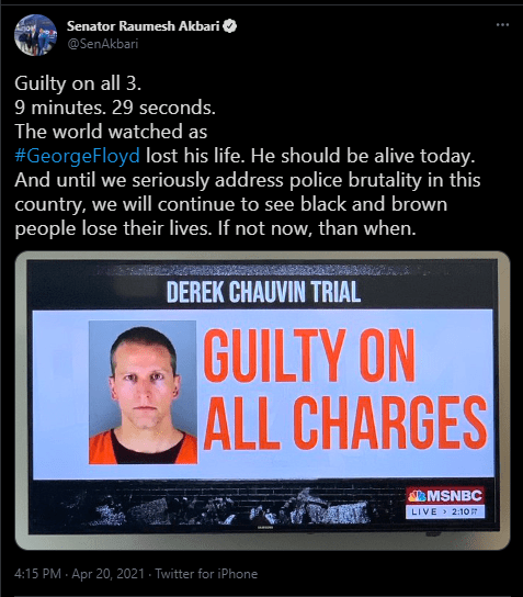 """Screenshot of State Sen. Raumesh Akbari tweet about the Chauvin trial that reads """"Guilty on all 3. 9 minutes. 29 seconds.The world watched as#GeorgeFloyd lost his life. He should be alive today. And until we seriously address police brutality in this country, we will continue to see black and brown people lose their lives. If not now, than when."""""""