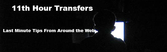 11th Hour Transfer Tips – Round 6