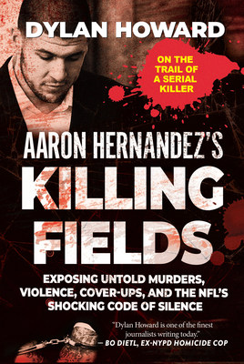 aaron hernandez s killing fields author and investigative reporter dylan howard goes inside jail to interview ex new england patriots star s secret jailhouse lover