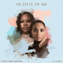 "Tasha Cobbs Leonard and Ciara Release Surprise Single ""In Spite of Me"" Celebrating the 'Unconditional, Relentless' Love of God"