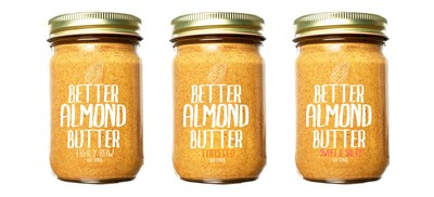INTRODUCING BETTER ALMOND BUTTER: A new brand exclusively dedicated to unpasteurized, organic & sprouted almond butter