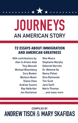 Powerful and Personal Essays on the Immigrant Experience Reflect the Struggle, Hope, and Ambition That Make America Great in Journeys: An American Story