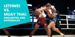 Lethwei vs. Muay Thai: Similarities and Differences