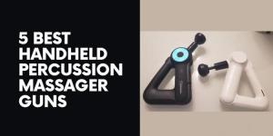 5 Best Handheld Percussion Massager Guns