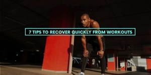 7 Tips To Recover Quickly From Workouts