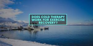 Does Cold Therapy Work For Exercise Recovery?