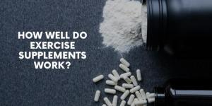 How Well Do Exercise Supplements Work? A Look At The Efficiency of BCAAs, Choline, Protein, Creatine, and Nitrate