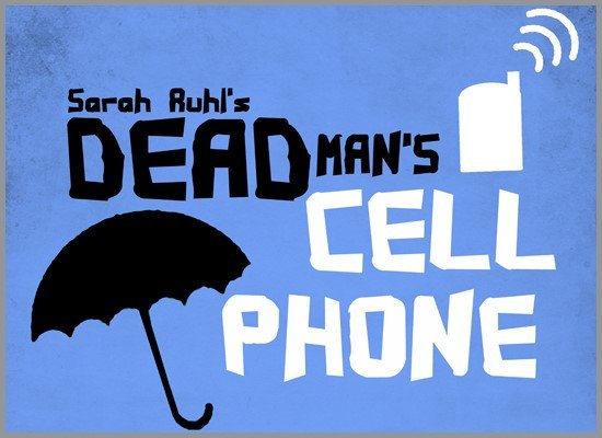 Image with text:Sarah Ruhl's  Dead Man's Cell Phone