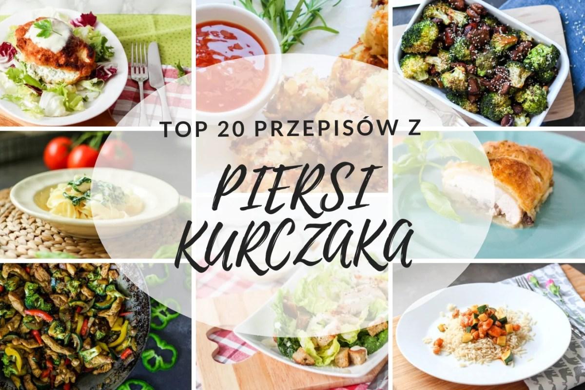 TOP 20 Przepisów z Piersi Kurczaka
