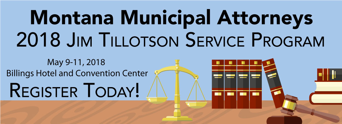 Montana Municipal Attorneys, 2018 Jim Tilotson Service Program, May 9-11, 2018 Billings Hotel and Convention Center, Register Today!