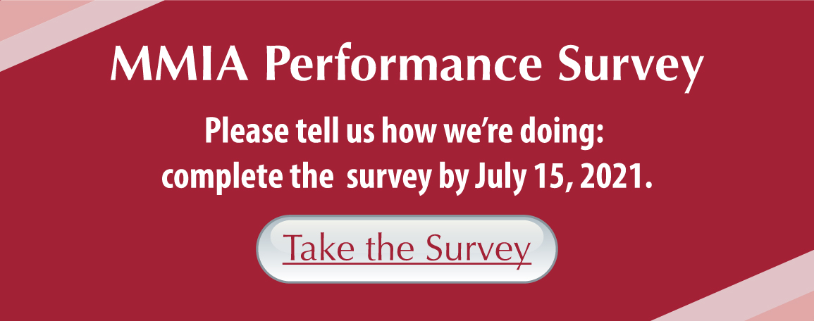 MMIA Performance Survey: Please tell us how we're doing: complete the survey by July 15, 2021. Take the Survey