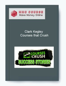 clark kegley – courses that crush - Clark Kegley     Courses that Crush - Clark Kegley – Courses that Crush [Free Download]