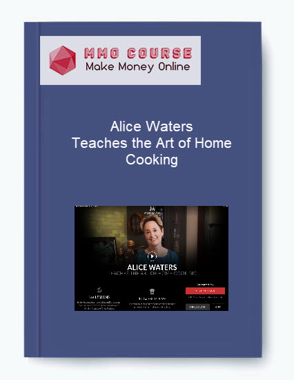 Alice Waters – Teaches the Art of Home Cooking Alice Waters – Teaches the Art of Home Cooking Alice Waters     Teaches the Art of Home Cooking