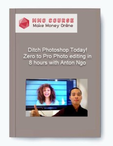 Ditch Photoshop Today! Zero to Pro Photo editing in 8 hours with Anton Ngo [object object] Ditch Photoshop Today! Zero to Pro Photo editing in 8 hours with Anton Ngo Ditch Photoshop Today Zero to Pro Photo editing in 8 hours with Anton Ngo