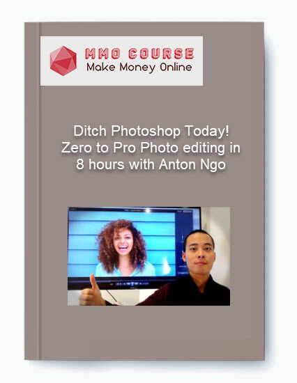 [object object] Ditch Photoshop Today! Zero to Pro Photo editing in 8 hours with Anton Ngo Ditch Photoshop Today Zero to Pro Photo editing in 8 hours with Anton Ngo