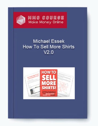 Michael Essek – How To Sell More Shirts V2.0 - Michael Essek     How To Sell More Shirts V2 - Michael Essek – How To Sell More Shirts V2.0