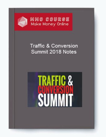 [object object] Traffic & Conversion Summit 2018 Notes Traffic Conversion Summit 2018 Notes