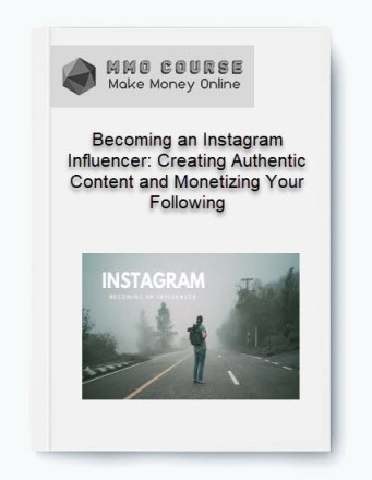Becoming an Instagram Influencer: Creating Authentic Content and Monetizing Your Following - Becoming an Instagram Influencer Creating Authentic Content and Monetizing Your Following - Becoming an Instagram Influencer: Creating Authentic Content and Monetizing Your Following