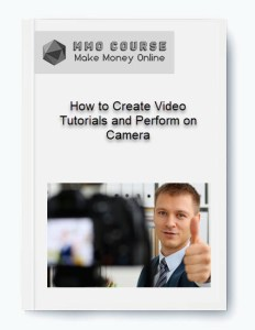 [object object] - How to Create Video Tutorials and Perform on Camera - How to Create Video Tutorials and Perform on Camera [Free Download]