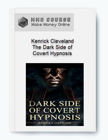 [object object] Kenrick Cleveland – The Dark Side of Covert Hypnosis [Free Download] Kenrick Cleveland The Dark Side of Covert Hypnosis