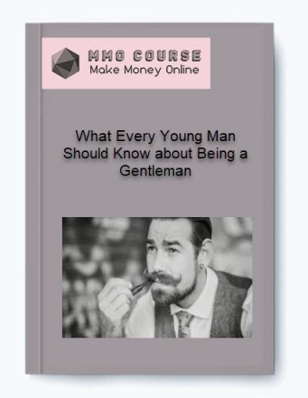 what every young man should know about being a gentleman - What Every Young Man Should Know about Being a Gentleman - What Every Young Man Should Know about Being a Gentleman [Free Download]