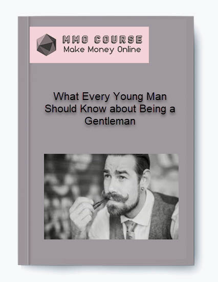 what every young man should know about being a gentleman What Every Young Man Should Know about Being a Gentleman [Free Download] What Every Young Man Should Know about Being a Gentleman