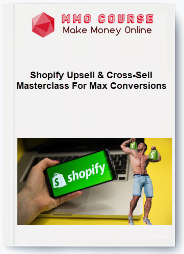 [object object] Shopify Upsell & Cross-Sell Masterclass For Max Conversions [Free Download] Shopify Upsell Cross Sell Masterclass For Max Conversions