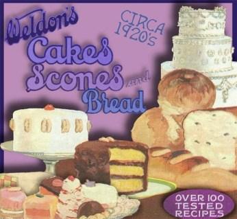 Weldon's Cakes, Scones, and Bread 1920's Cookbook