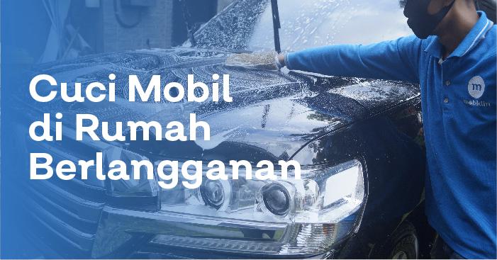 Berlangganan cuci mobil di rumah dan cuci mobil panggilan di Jakarta