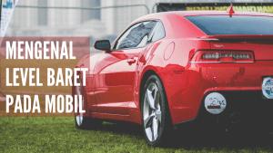 Car Detailing: Mengenal Level Baret Pada Mobil dan Cara Memperbaikinya