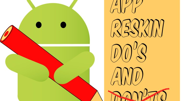 Reskinning Apps Do's and Don'ts