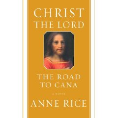 Christ the Lord: Out of Egypt and Christ the Lord: The Road to Cana by Anne Rice