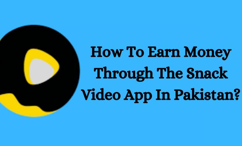 Photo of How to earn money through Snackvideo App in Pakistan
