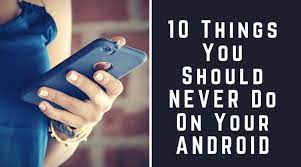 Photo of 10 things you should never do on your android phones