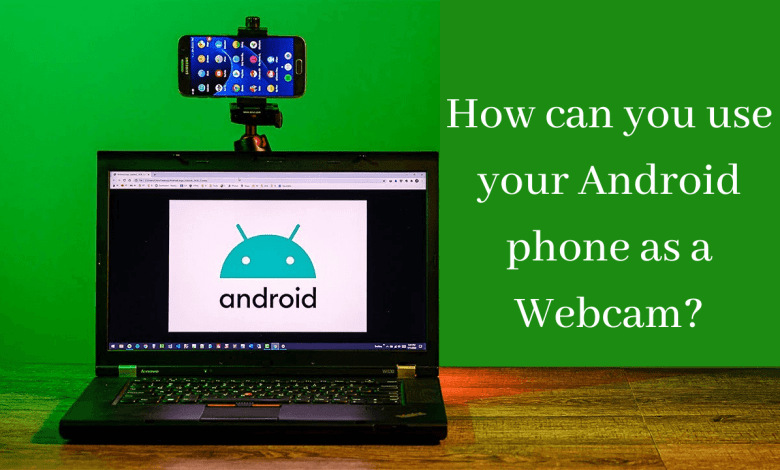 Photo of How can you use your Android phone as a Webcam?