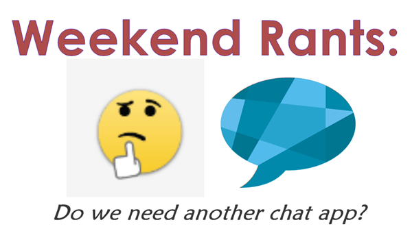 Weekend Rants: Do we need another IM/Chat or Video call app? 5