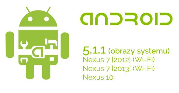 Android 5.1.1 dostępny dla Nexusów 7 i 10