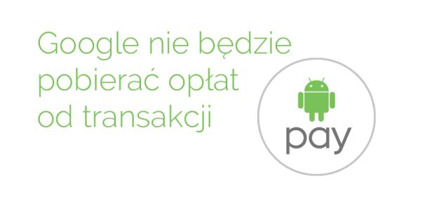 Android Pay bez opłat od transakcji