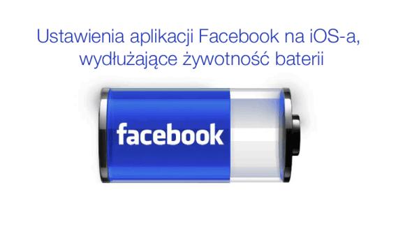 Co zrobić, gdy Facebook pożera baterię?