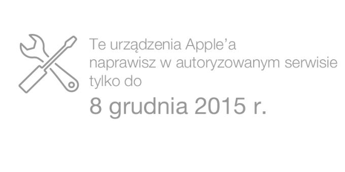 Te urządzenia Apple'a naprawisz w autoryzowanym serwisie do 8 grudnia 2015 r.