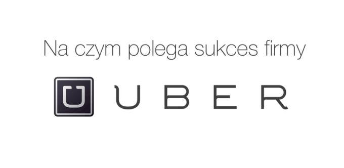 Na czym polega sukces firmy Uber?