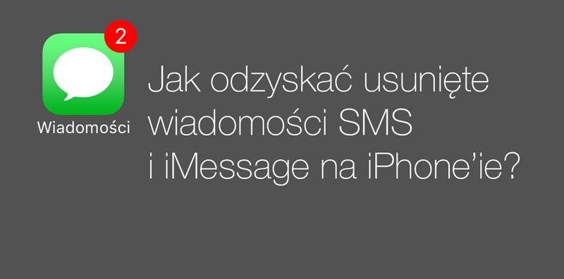 Jak odzyskać/przywrócić usunięte wiadomości SMS i iMessage na iPhone'ie?
