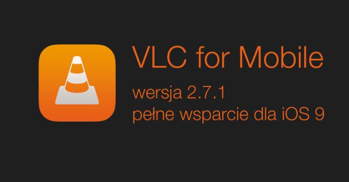 VLC for Mobile w wersji 2.7.1 z pełnym wsparciem dla iOS 9 i Apple Watcha