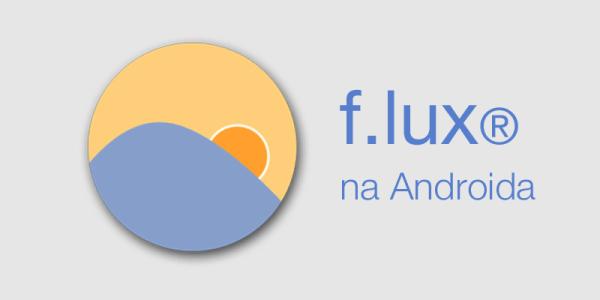 F.lux na Androida dostępny do pobrania