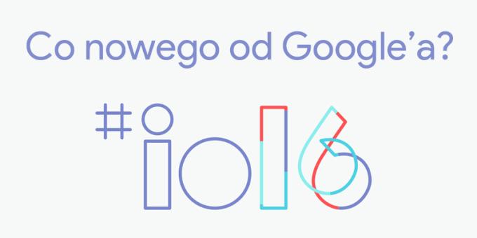 Co Google pokazało na I/O 2016?