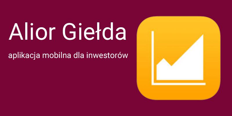 Alior Giełda - aplikacja mobilna dla inwestorów