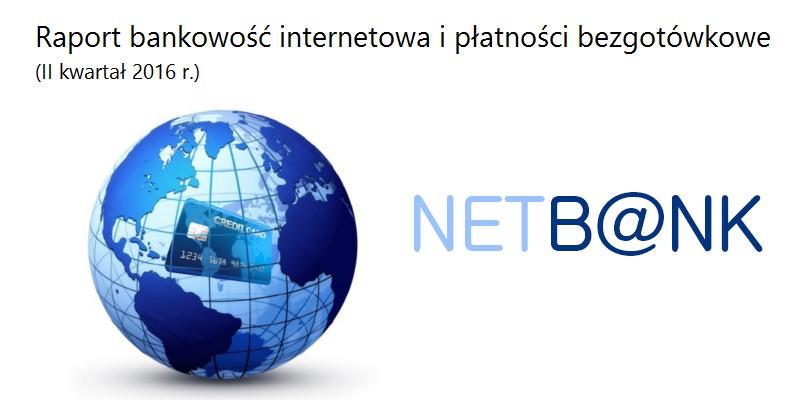 NetB@nk: Raport bankowość internetowa i płatności bezgotówkowe (II kwartał 2016 r.)