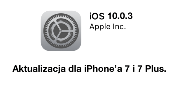 iOS 10.0.3 z poprawkami tylko dla iPhone'a 7