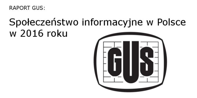 Raport GUS: Społeczeństwo informacyjne w Polsce w 2016 r.