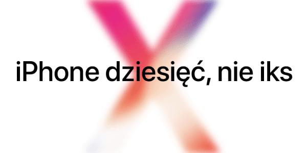 Jak wymawiać nazwę nowego smartfona iPhone X?